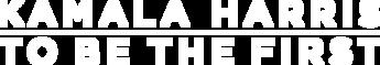 Kamala Harris: To Be the First